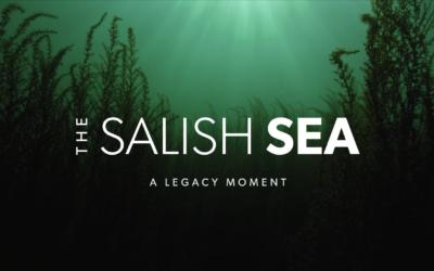 The Salish Sea: A Legacy Moment
